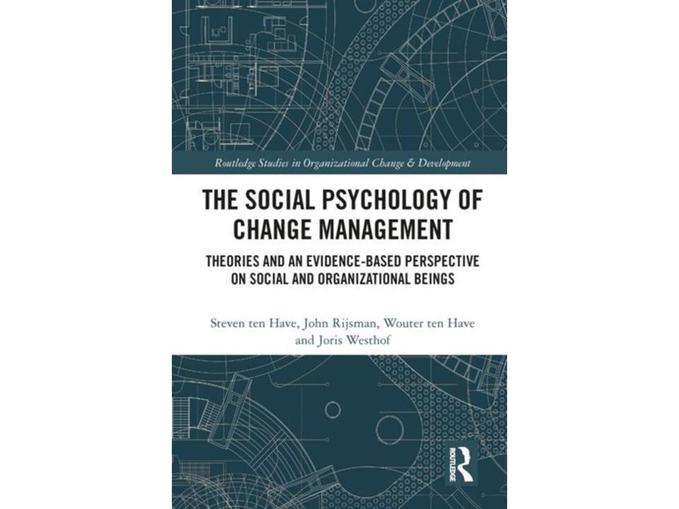 Social psychology of change management theories and an evidence based perspective on social and organizational beings Ten have change management change development veranderen verandering transitie organisatie